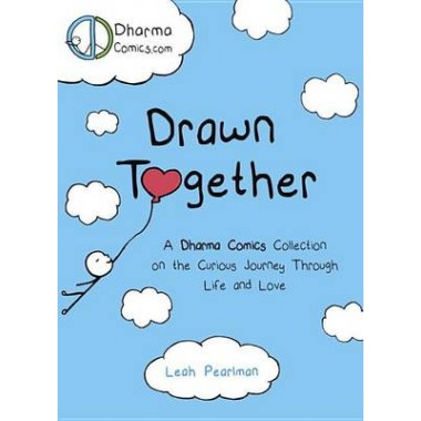 Drawn Together :Uplifting Comics on the Curious Journey Through Life and Love