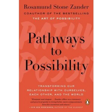 Pathways To Possibility :Transforming Our Relationship with Ourselves, Each Other, and the World