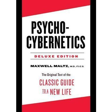 Psycho-Cybernetics Deluxe Edition :The Original Text of the Classic Guide to a New Life
