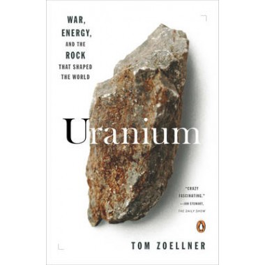 Uranium :War, Energy, and the Rock That Shaped the World