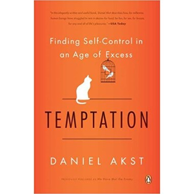 Temptation :Finding Self-Control in an Age of Excess