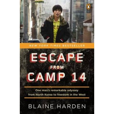 Escape from Camp 14 :One Man's Remarkable Odyssey from North Korea to Freedom in the West