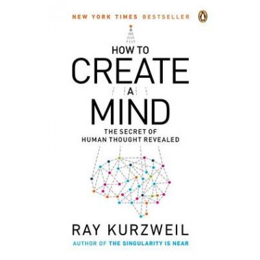 How to Create a Mind :The Secret of Human Thought Revealed