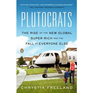 Plutocrats :The Rise of the New Global Super-Rich and the Fall of Everyone Else