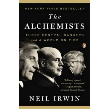The Alchemists :Three Central Bankers and a World on Fire