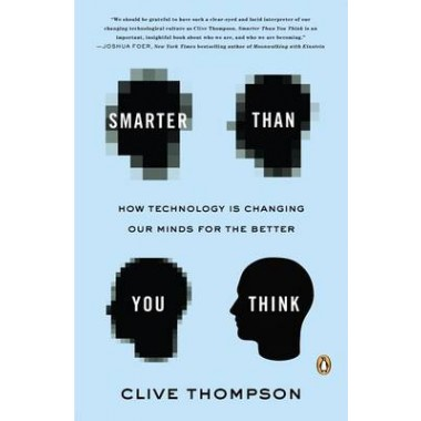 Smarter Than You Think :How Technology Is Changing Our Minds for the Better