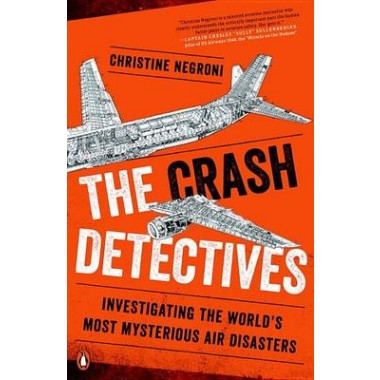 The Crash Detectives :Investigating the World's Most Mysterious Air Disasters