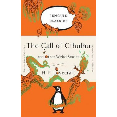 The Call of Cthulhu and Other Weird Stories :(penguin Orange Collection)