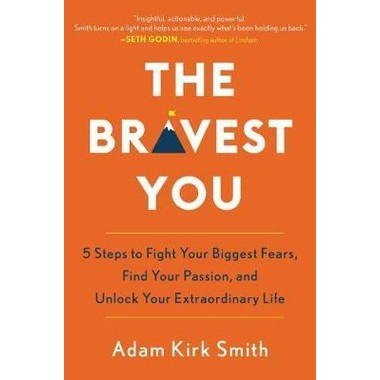 The Bravest You :Five Steps to Fight Your Biggest Fears, Find Your Passion, and Unlock Your Extraordinary Life
