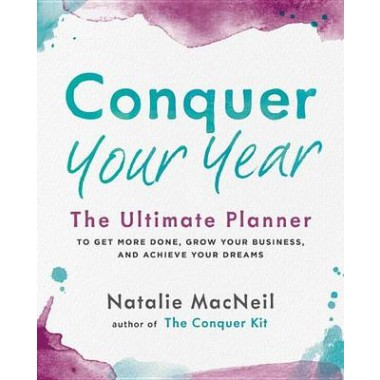 Conquer Your Year :The Ultimate Planner to Get More Done, Grow Your Business, and Achieve Your Dreams