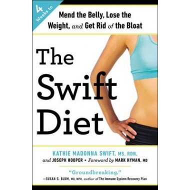 The Swift Diet :4 Weeks to Mend the Belly, Lose the Weight, and Get Rid of the Bloat