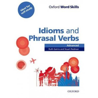 Oxford Word Skills: Advanced: Idioms & Phrasal Verbs Student Book with Key :Learn and practise English vocabulary