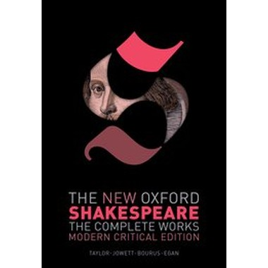 The New Oxford Shakespeare: Modern Critical Edition :The Complete Works