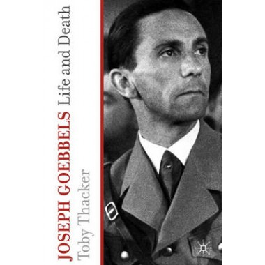 Joseph Goebbels :Life and Death