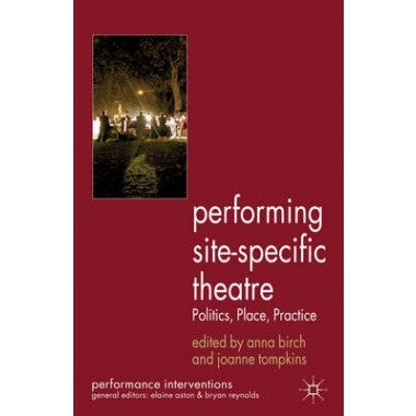 Performing Site-Specific Theatre :Politics, Place, Practice