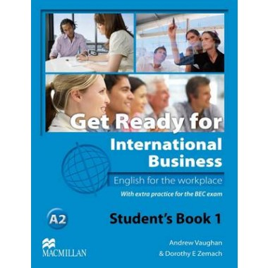 Get Ready for International Business - English for the Workplace - Student's Book with BEC Practice - Level 1 / A2