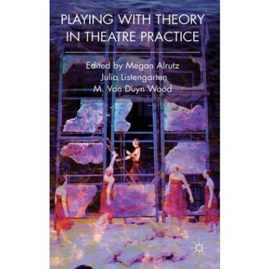 Playing with Theory in Theatre Practice