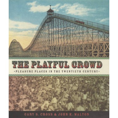 The Playful Crowd :Pleasure Places in the Twentieth Century