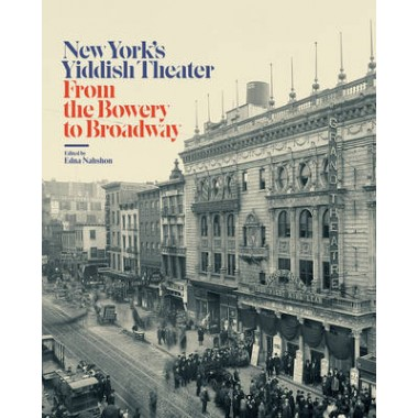 New York's Yiddish Theater :From the Bowery to Broadway
