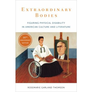 Extraordinary Bodies :Figuring Physical Disability in American Culture and Literature