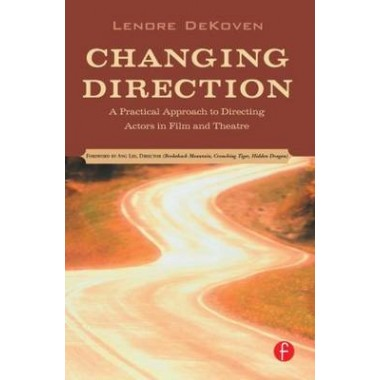 Changing Direction: A Practical Approach to Directing Actors in Film and Theatre :Foreword by Ang Lee