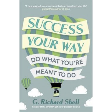 Success, Your Way :Do What Youre Meant to Do