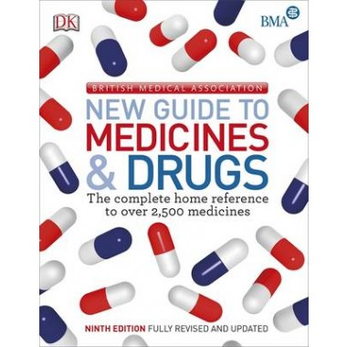 BMA New Guide to Medicine & Drugs :The Complete Home Reference to over 2,500 Medicines