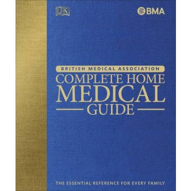 BMA Complete Home Medical Guide :The Essential Reference for Every Family