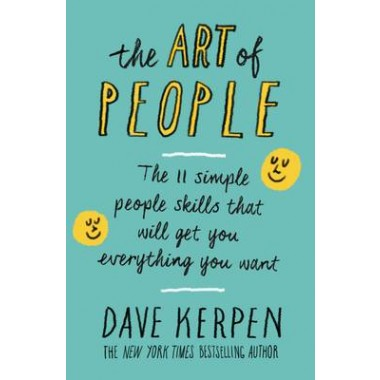 The Art of People :The 11 Simple People Skills That Will Get You Everything You Want