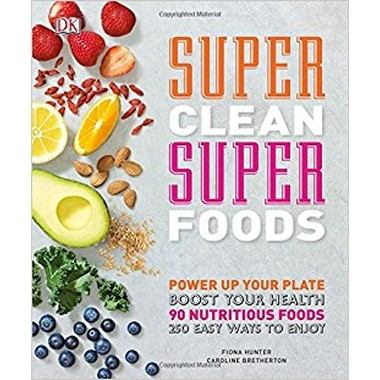 Super Clean Super Foods :Boost Your Health