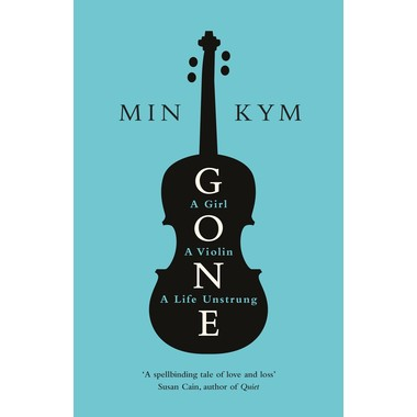 Gone :A Girl, a Violin, a Life Unstrung