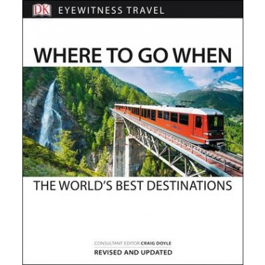 Where to Go When :The World's Best Destinations