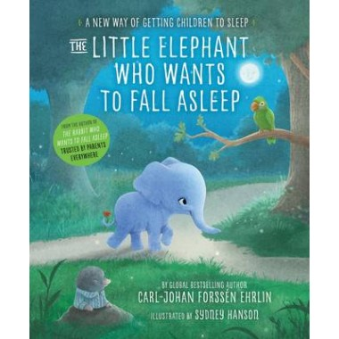 The Little Elephant Who Wants to Fall Asleep :A New Way of Getting Children to Sleep