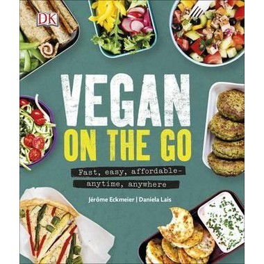 Vegan on the Go :Fast, Easy, Affordable-Anytime, Anywhere