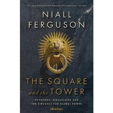 The Square and the Tower :Networks, Hierarchies and the Struggle for Global Power