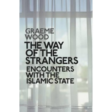 The Way of the Strangers :Encounters with the Islamic State