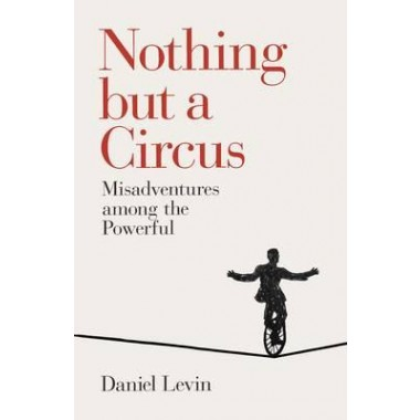 Nothing but a Circus :Misadventures among the Powerful