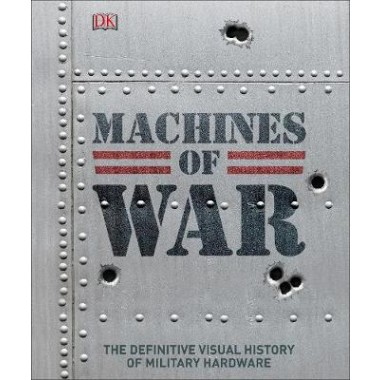 Machines of War :The Definitive Visual History of Military Hardware