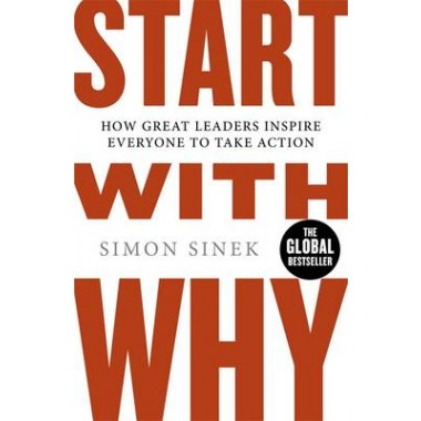 Start With Why :How Great Leaders Inspire Everyone To Take Action