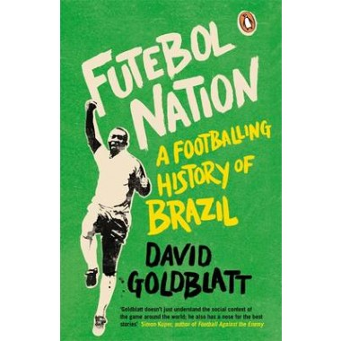 Futebol Nation :A Footballing History of Brazil