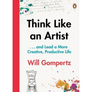 Think Like an Artist :. . . and Lead a More Creative, Productive Life