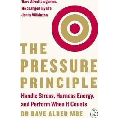 The Pressure Principle :Handle Stress, Harness Energy, and Perform When It Counts