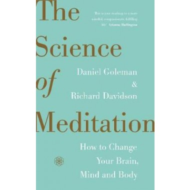 The Science of Meditation :How to Change Your Brain, Mind and Body