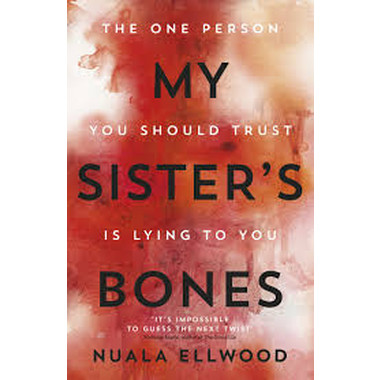 My Sister's Bones :'A gripping rollercoaster ride of a thriller that keeps you in there right to the last page'