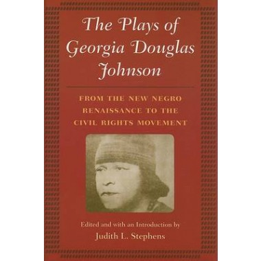 The Plays of Georgia Douglas Johnson :From the New Negro Renaissance to the Civil Rights Movement