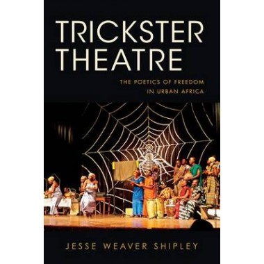 Trickster Theatre :The Poetics of Freedom in Urban Africa