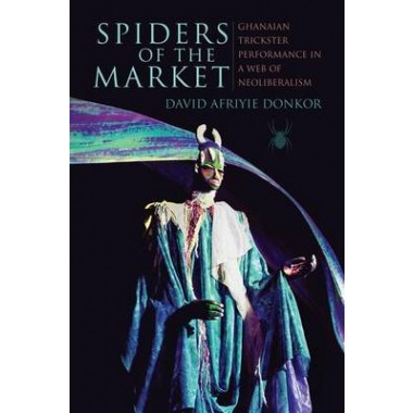 Spiders of the Market :Ghanaian Trickster Performance in a Web of Neoliberalism