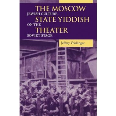 The Moscow State Yiddish Theater :Jewish Culture on the Soviet Stage
