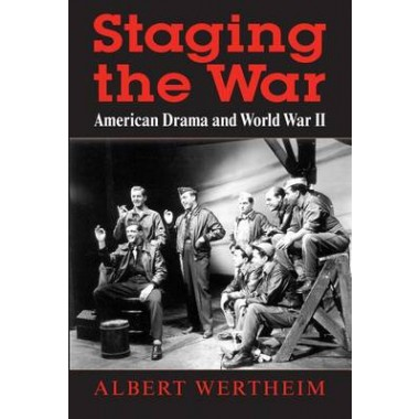 Staging the War :American Drama and World War II
