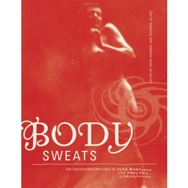 Body Sweats :The Uncensored Writings of Elsa von Freytag-Loringhoven